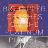 Crashes On the Platinum Planet Lyrics Big Dipper