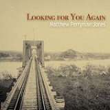 Looking For You Again (Single) Lyrics Matthew Perryman Jones
