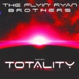 Totality Lyrics The Flyin' Ryan Brothers