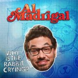 Why Is The Rabbit Crying? Lyrics Al Madrigal
