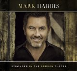 Stronger in the Broken Places Lyrics Mark Harris