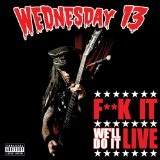 Fuck It, We'll Do It Live Lyrics Wednesday 13
