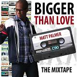 Bigger Than Love: The Mixtape Lyrics Matt Palmer