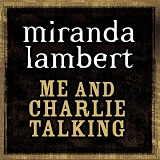 Me and Charlie Talking Lyrics Miranda Lambert