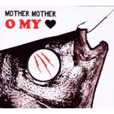 O My Heart Lyrics Mother Mother