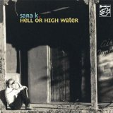 Hell or High Water Lyrics Sara K.