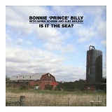 Is It The Sea? Lyrics Bonnie Prince Billy