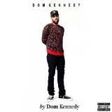 By Dom Kennedy  Lyrics Dom Kennedy