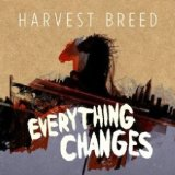 Everything Changes Lyrics Harvest Breed