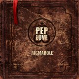 The Rigmarole Lyrics Pep Love