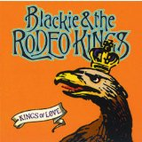 Kings of Love Lyrics Blackie & The Rodeo Kings