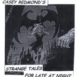 Strange Tales For Late At Night Lyrics Casey Redmond