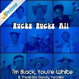 I'm Black, You're White & These Are Clearly Parodies Lyrics Rucka Rucka Ali
