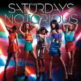 Notorious (Single) Lyrics The Saturdays