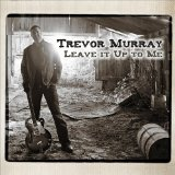 Leave It Up to Me Lyrics Trevor Murray