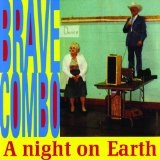 A Night On Earth Lyrics Brave Combo