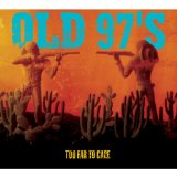 Too Far To Care Lyrics Old 97's