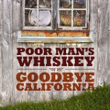 Goodbye California Lyrics Poor Man's Whiskey