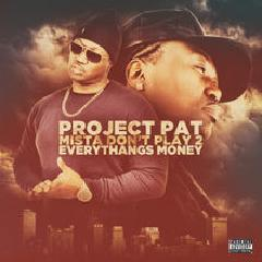 Mista Don't Play 2: Everythangs Money Lyrics Project Pat