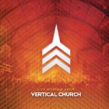 Live Worship From Vertical Church Lyrics Vertical Church Music