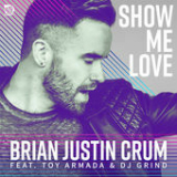 Show Me Love Lyrics Brian Justin Crum