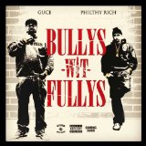 Bullys Wit Fullys Lyrics Guce & Philthy Rich