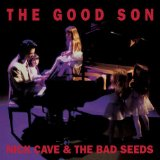 The Good Son Lyrics Nick Cave And The Bad Seeds