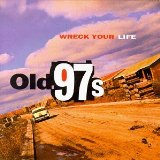 Wreck Your Life Lyrics Old 97's