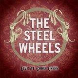 The Steel Wheels Live at Goose Creek Lyrics The Steel Wheels