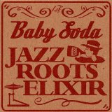 Jazz Roots Elixir Lyrics Baby Soda