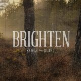 Peace and Quiet Lyrics Brighten