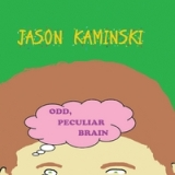 Odd, Peculiar Brain Lyrics Jason Kaminski