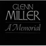 Glenn Miller: A Memorial Lyrics Miller Glenn