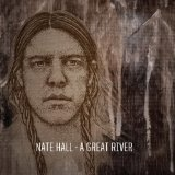 A Great River Lyrics Nate Hall