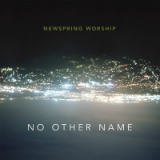 No Other Name Lyrics NewSpring Worship