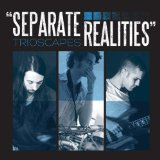 Separate Realities Lyrics Trioscapes