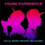 Naija Boss Techno Reloaded Lyrics Young Paperboyz