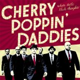 White Teeth, Black Thoughts Lyrics Cherry Poppin' Daddies
