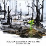 Between Redemption And The Pain Lyrics Gordon Gregory