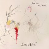 Late Works Lyrics John Zorn And Fred Frith