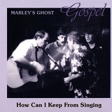 How Can I Keep From Singing? Lyrics Marley's Ghost