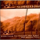 Everything You Thought Was Right Was Wrong Today Lyrics Slobberbone