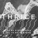 To Be Everywhere Is to Be Nowhere Lyrics Thrice