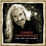 Still Can't Say Goodbye Lyrics Charlie Landsborough