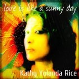 Love is Like a Sunny Day (Single) Lyrics Kathy Yolanda Rice