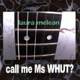 Call Me Ms Whut? Lyrics Laura Mclean