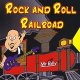 Rock and Roll Railroad Lyrics Mr. Billy