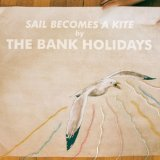 Sail Becomes A Kite Lyrics The Bank Holidays