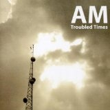 Troubled Times Lyrics AM