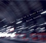 Fast Train To A Quiet Place Lyrics Brian Hughes